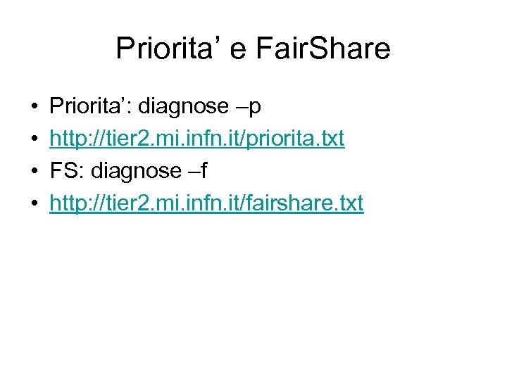 Priorita' e Fair. Share • • Priorita': diagnose –p http: //tier 2. mi. infn.