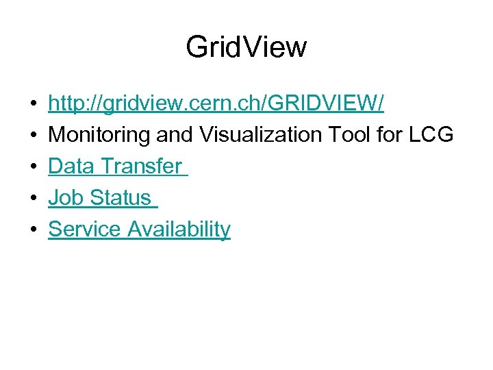 Grid. View • • • http: //gridview. cern. ch/GRIDVIEW/ Monitoring and Visualization Tool for