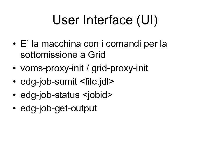 User Interface (UI) • E' la macchina con i comandi per la sottomissione a