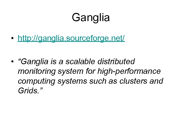 """Ganglia • http: //ganglia. sourceforge. net/ • """"Ganglia is a scalable distributed monitoring system"""