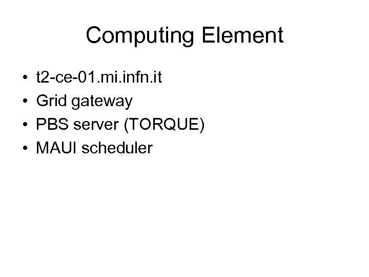 Computing Element • • t 2 -ce-01. mi. infn. it Grid gateway PBS server