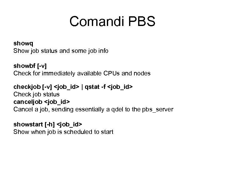 Comandi PBS showq Show job status and some job info showbf [-v] Check for