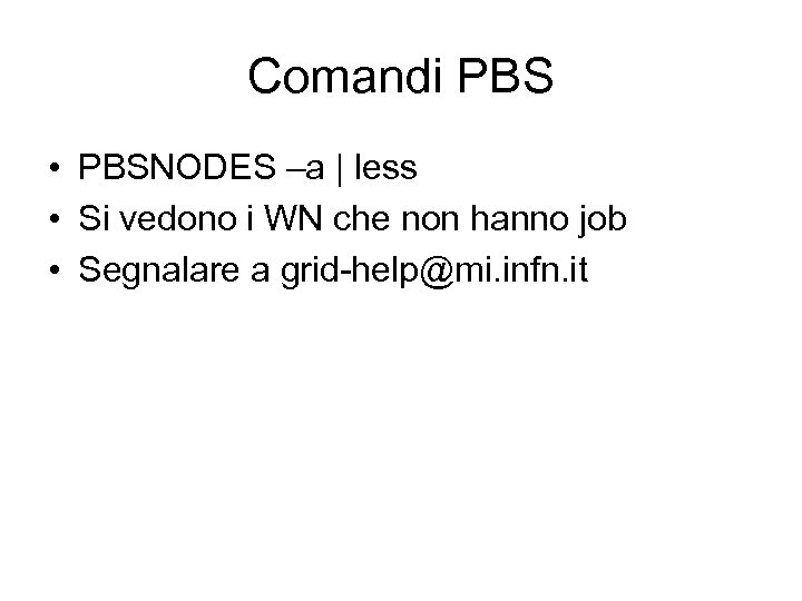 Comandi PBS • PBSNODES –a | less • Si vedono i WN che non
