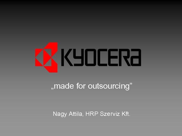 """made for outsourcing"" Nagy Attila, HRP Szerviz Kft."