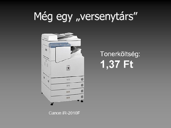 """Még egy """"versenytárs"""" Tonerköltség: 1, 37 Ft Canon i. R-2010 F"""