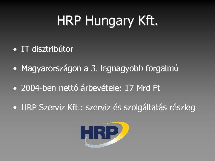 HRP Hungary Kft. • IT disztribútor • Magyarországon a 3. legnagyobb forgalmú • 2004