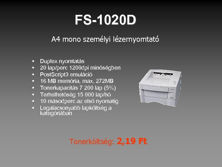 FS-1020 D A 4 mono személyi lézernyomtató § § § § Duplex nyomtatás 20