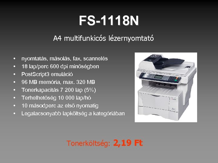 FS-1118 N A 4 multifunkicós lézernyomtató • • nyomtatás, másolás, fax, scannelés 18 lap/perc