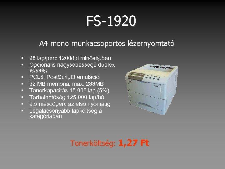 FS-1920 A 4 mono munkacsoportos lézernyomtató § 28 lap/perc 1200 dpi minőségben § Opcionális