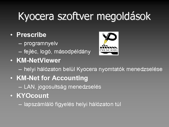 Kyocera szoftver megoldások • Prescribe – programnyelv – fejléc, logó, másodpéldány • KM-Net. Viewer