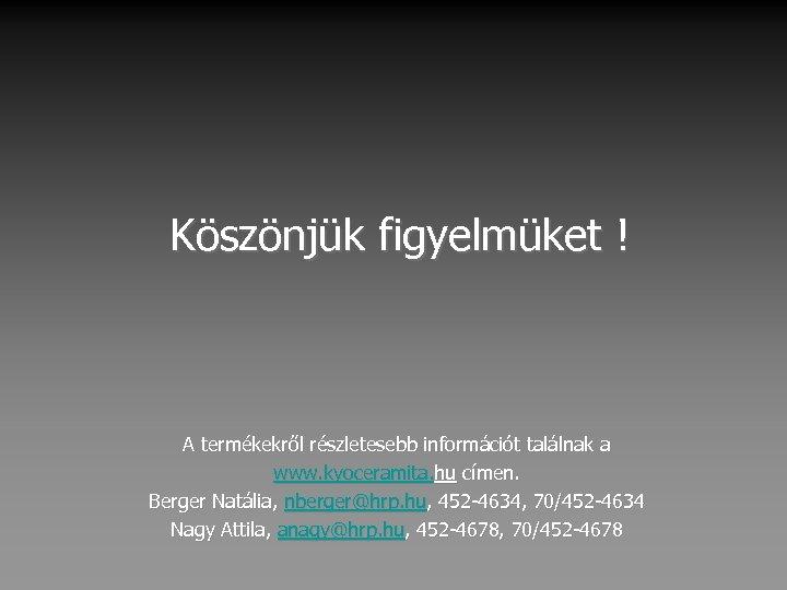 Köszönjük figyelmüket ! A termékekről részletesebb információt találnak a www. kyoceramita. hu címen. Berger