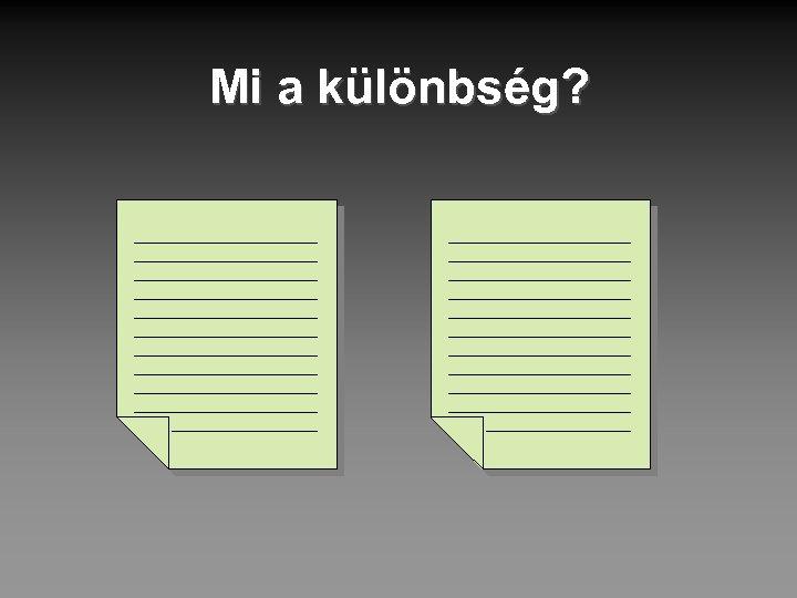 Mi a különbség?