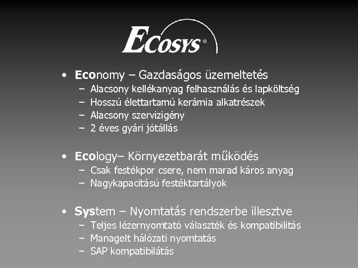 • Economy – Gazdaságos üzemeltetés – – Alacsony kellékanyag felhasználás és lapköltség Hosszú