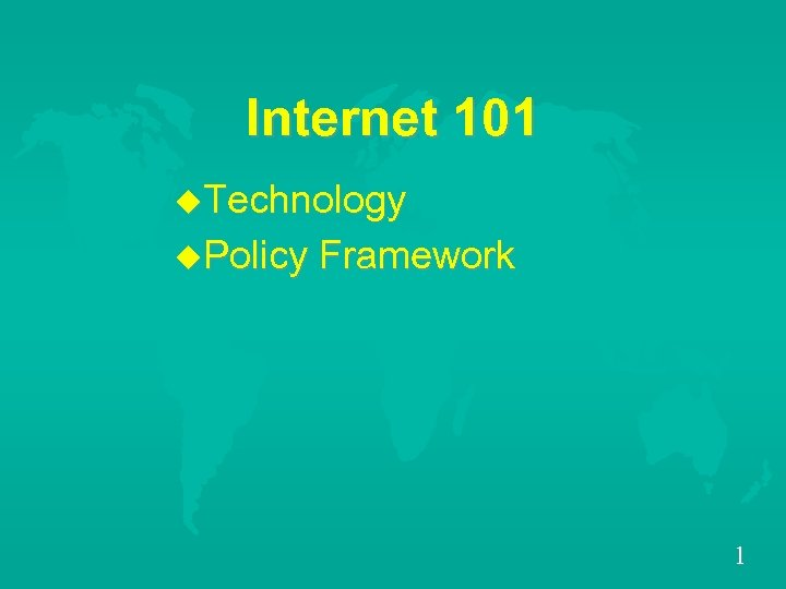 Internet 101 u. Technology u. Policy Framework 1