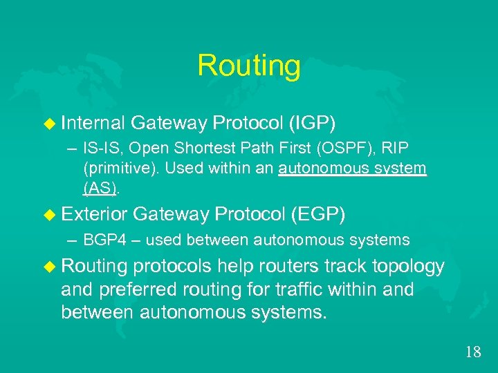 Routing u Internal Gateway Protocol (IGP) – IS-IS, Open Shortest Path First (OSPF), RIP