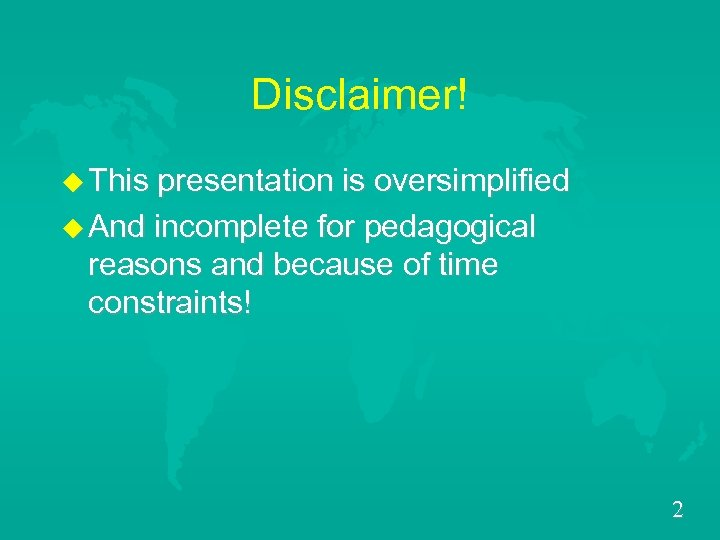 Disclaimer! u This presentation is oversimplified u And incomplete for pedagogical reasons and because