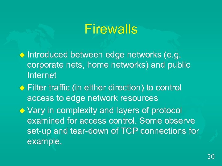 Firewalls u Introduced between edge networks (e. g. corporate nets, home networks) and public