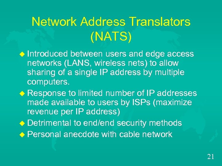 Network Address Translators (NATS) u Introduced between users and edge access networks (LANS, wireless