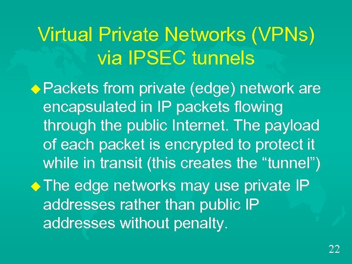 Virtual Private Networks (VPNs) via IPSEC tunnels u Packets from private (edge) network are