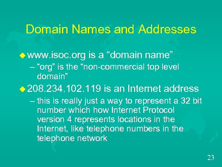 "Domain Names and Addresses u www. isoc. org is a ""domain name"" – ""org"""