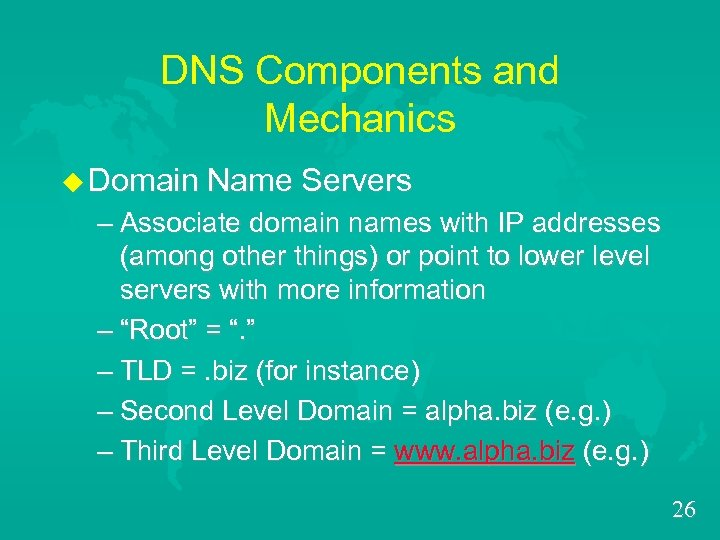 DNS Components and Mechanics u Domain Name Servers – Associate domain names with IP