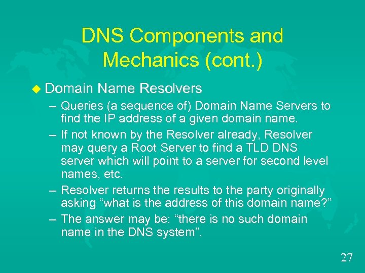 DNS Components and Mechanics (cont. ) u Domain Name Resolvers – Queries (a sequence