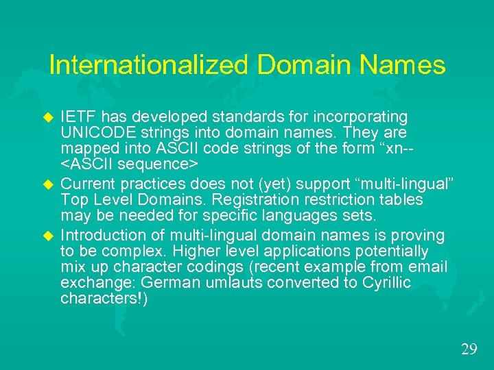 Internationalized Domain Names u u u IETF has developed standards for incorporating UNICODE strings