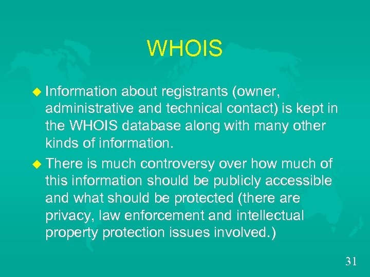 WHOIS u Information about registrants (owner, administrative and technical contact) is kept in the