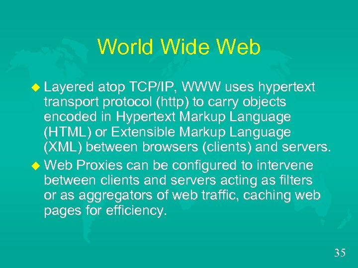 World Wide Web u Layered atop TCP/IP, WWW uses hypertext transport protocol (http) to