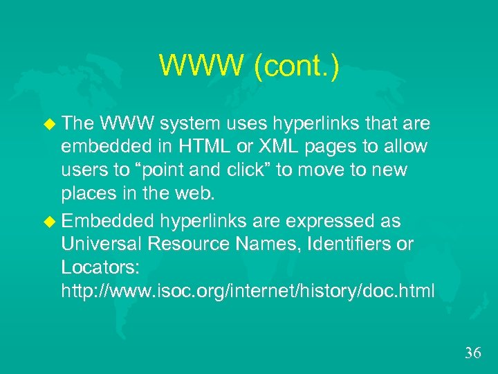 WWW (cont. ) u The WWW system uses hyperlinks that are embedded in HTML