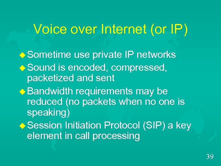 Voice over Internet (or IP) u Sometime use private IP networks u Sound is