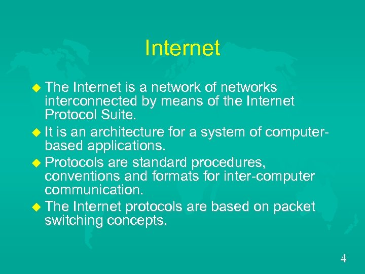 Internet u The Internet is a network of networks interconnected by means of the