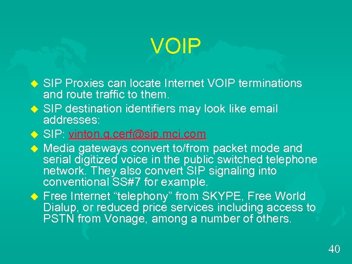 VOIP u u u SIP Proxies can locate Internet VOIP terminations and route traffic