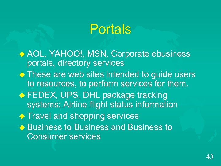 Portals u AOL, YAHOO!, MSN, Corporate ebusiness portals, directory services u These are web