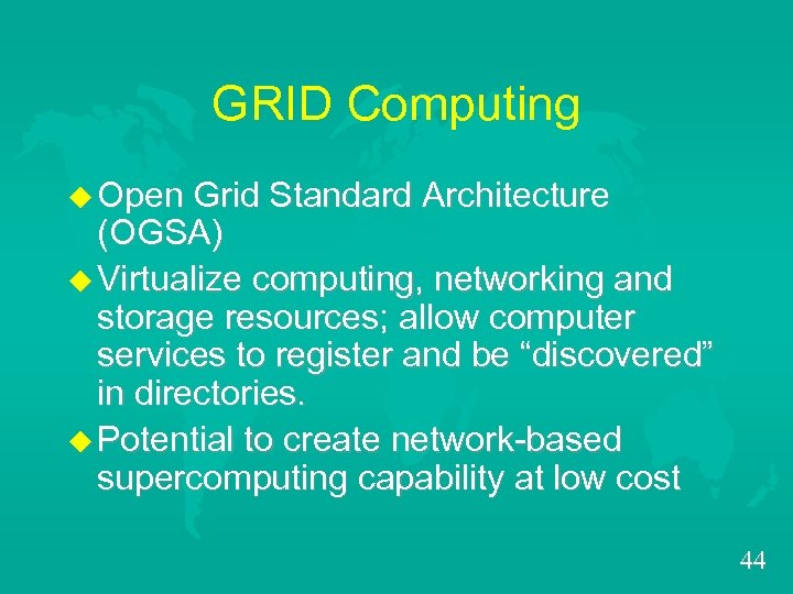 GRID Computing u Open Grid Standard Architecture (OGSA) u Virtualize computing, networking and storage