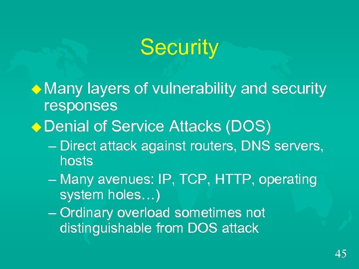 Security u Many layers of vulnerability and security responses u Denial of Service Attacks