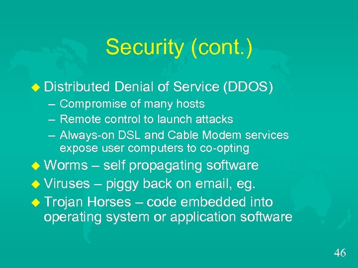 Security (cont. ) u Distributed – – – Denial of Service (DDOS) Compromise of
