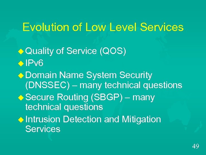 Evolution of Low Level Services u Quality of Service (QOS) u IPv 6 u