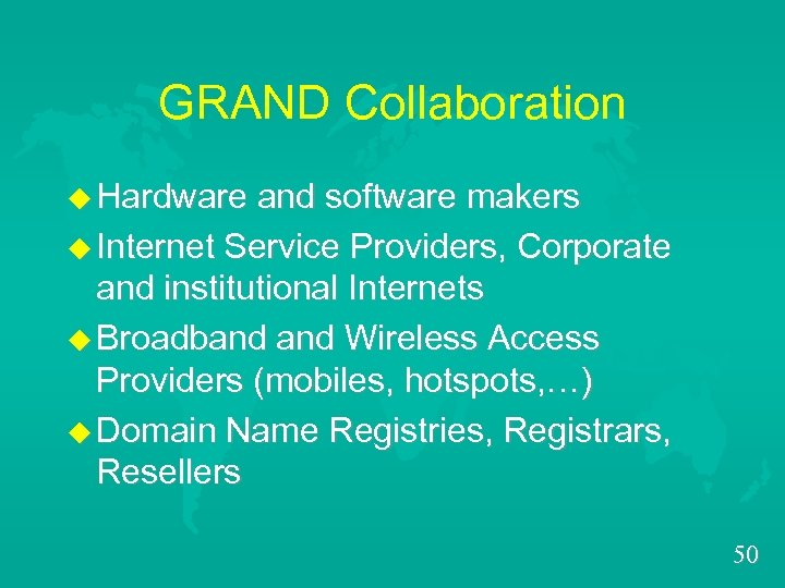 GRAND Collaboration u Hardware and software makers u Internet Service Providers, Corporate and institutional