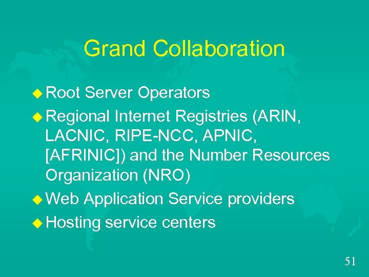 Grand Collaboration u Root Server Operators u Regional Internet Registries (ARIN, LACNIC, RIPE-NCC, APNIC,
