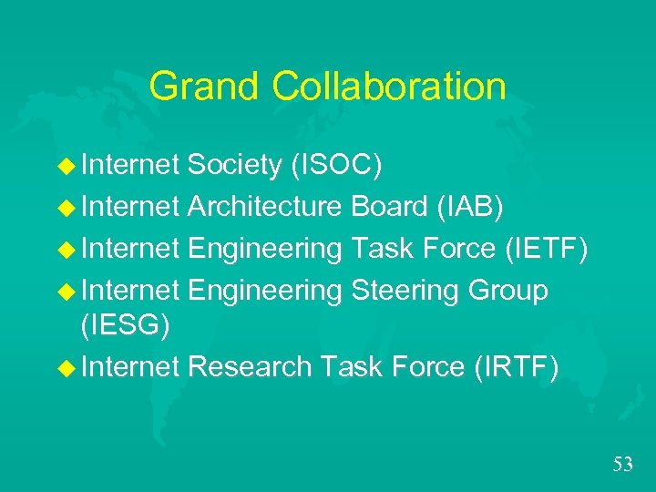Grand Collaboration u Internet Society (ISOC) u Internet Architecture Board (IAB) u Internet Engineering