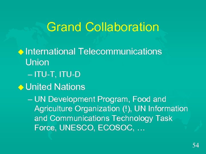 Grand Collaboration u International Telecommunications Union – ITU-T, ITU-D u United Nations – UN