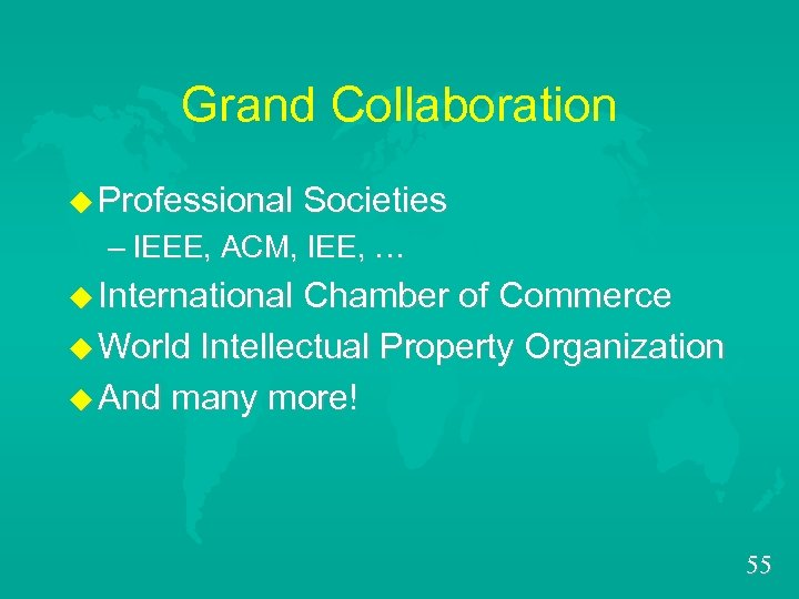 Grand Collaboration u Professional Societies – IEEE, ACM, IEE, … u International Chamber of