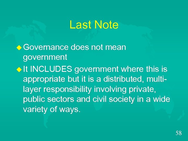 Last Note u Governance does not mean government u It INCLUDES government where this