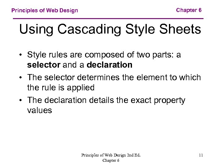 Chapter 6 Principles of Web Design Using Cascading Style Sheets • Style rules are