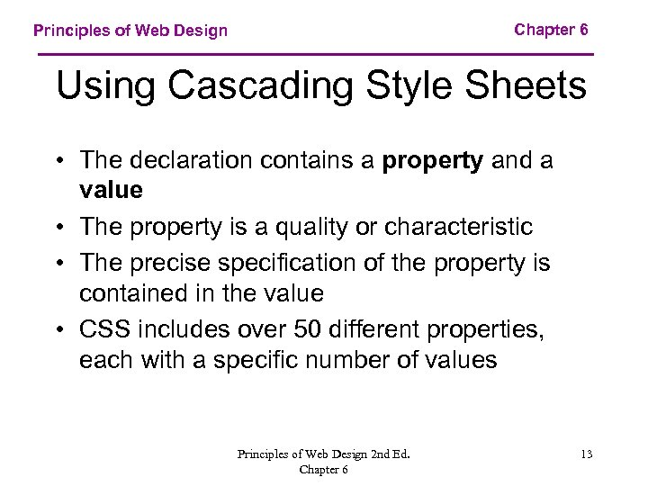 Chapter 6 Principles of Web Design Using Cascading Style Sheets • The declaration contains