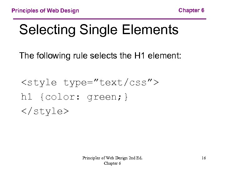 Chapter 6 Principles of Web Design Selecting Single Elements The following rule selects the