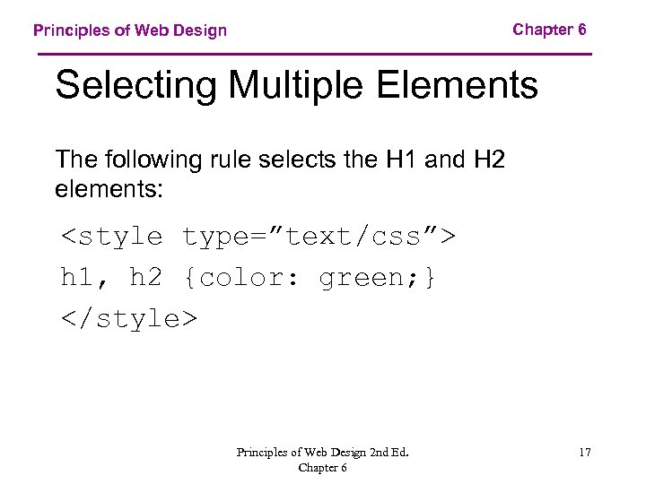 Chapter 6 Principles of Web Design Selecting Multiple Elements The following rule selects the