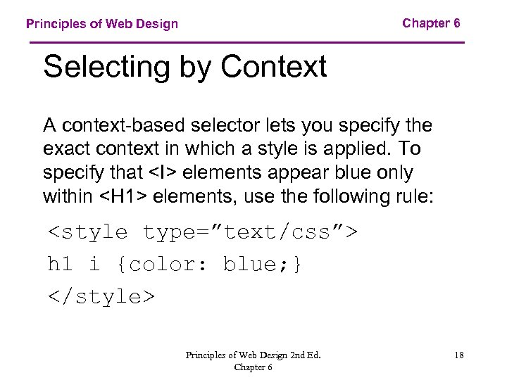 Chapter 6 Principles of Web Design Selecting by Context A context-based selector lets you