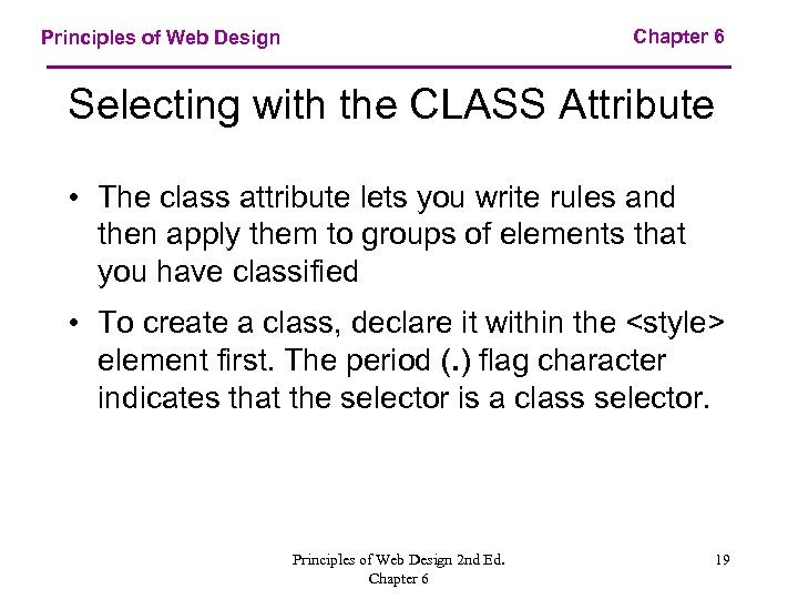 Chapter 6 Principles of Web Design Selecting with the CLASS Attribute • The class